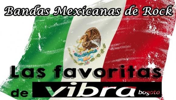 Las favoritas de Vibra: Bandas mexicanas de Rock